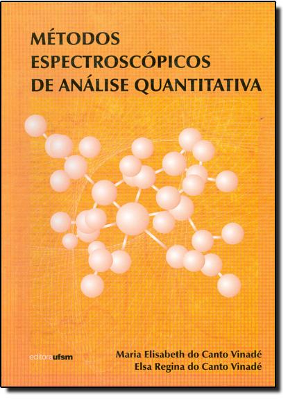 Metodos Espectroscopicos de Analise Quantitativa, livro de MARIA ELISABETH DO CANTO VINADE