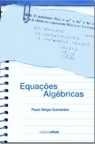 Equações Algébricas, livro de GUIMARAES, PAULO SERGIO,