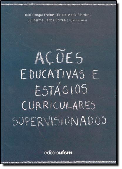 Ações Educativas e Estágios Curriculares Supervisionados, livro de Deise Sangoi Freitas