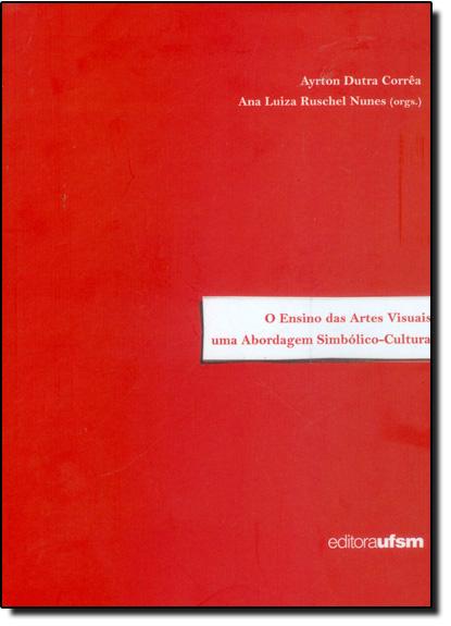 Ensino das Artes Visuais, O: Uma Abordagem Simbólico Cultural, livro de Ayrton Dutra Corrêa