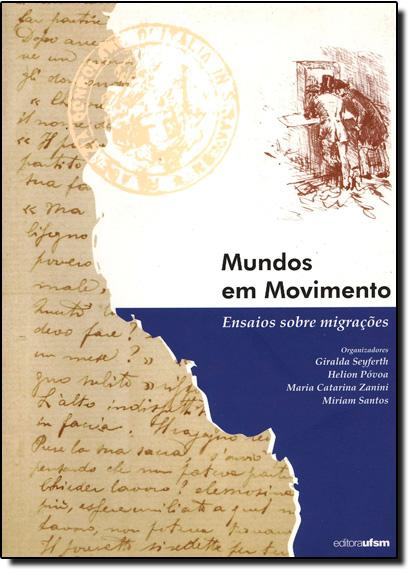 MUNDOS EM MOVIMENTO - ENSAIOS SOBRE MIGRACOES, livro de SANTOS/ZANINI/POVOA