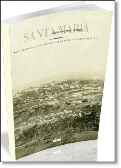 Santa Maria: Relatos e Impressões de Viagem, livro de José Newton Cardoso Marchiori