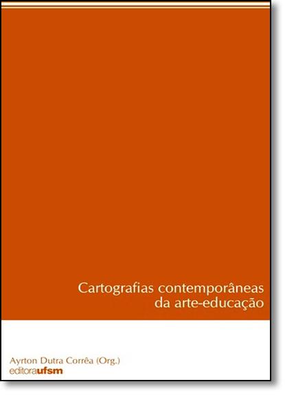 Cartografias Contemporâneas da Arte-educação, livro de Ayrton Dutra Corrêa