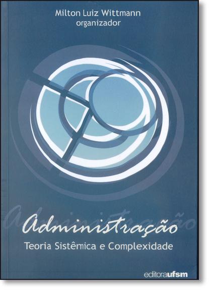 Administração: Teoria Sistêmica e Complexidade, livro de Milton Luiz Wittmann