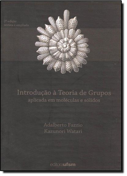 Introdução a Teoria de Grupos Com Aplicações em Moléculas e Sólidos, livro de Adalberto Fazzio