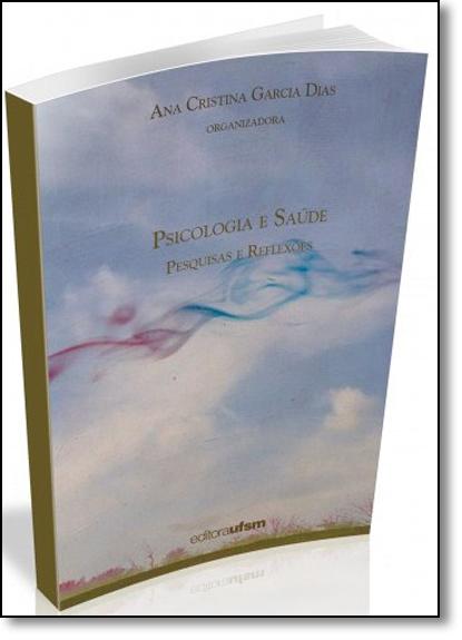 Psicologia e Saúde: Pesquisas e Reflexões, livro de Ana Cristina Garcia Dias