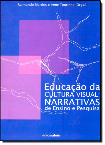 Educação da Cultura Visual: Narrativas do Ensino e Pesquisa, livro de Raimundo Martins
