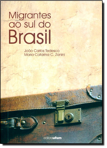 Migrantes ao Sul do Brasil, livro de Maria Catarina Chitolina Zanini