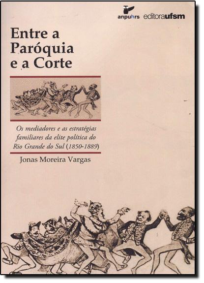Entre a Paróquia e a Corte, livro de Jonas Moreira Vargas