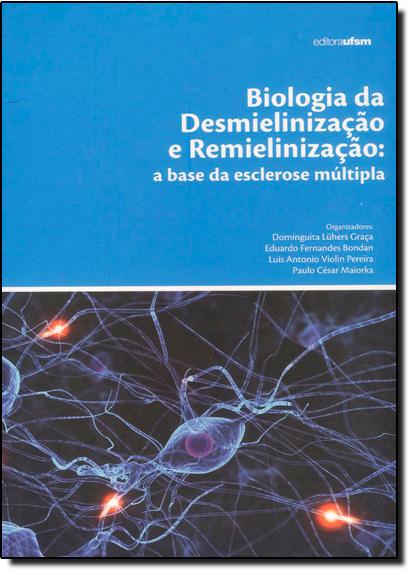 Biologia da Desmielinização e Remielinização a Base da Esclerose Múltipla, livro de Alexandre Costa Quintana