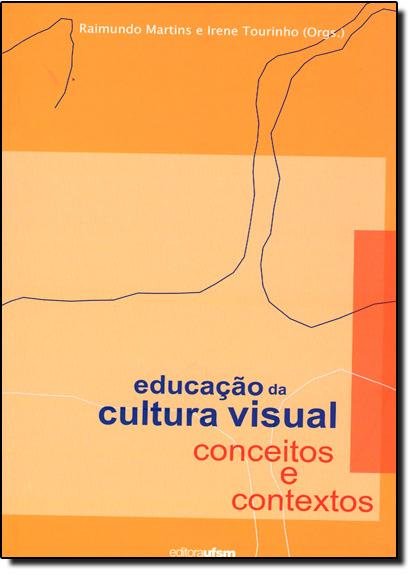 Educação da Cultura Visual: Conceitos e Contextos, livro de Irene Tourinho