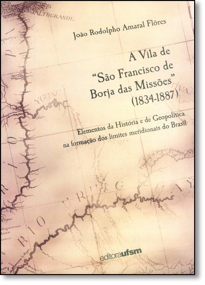Vila de São Francisco de Borja das Missões (1834-1887), A, livro de João Rodolpho Amaral Flores