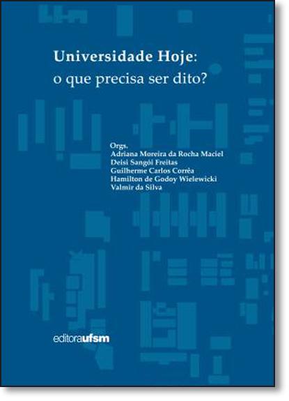 Universidade Hoje: O Que Ainda Precisa Ser Dito?, livro de Adriana Moreira da Rocha Maciel