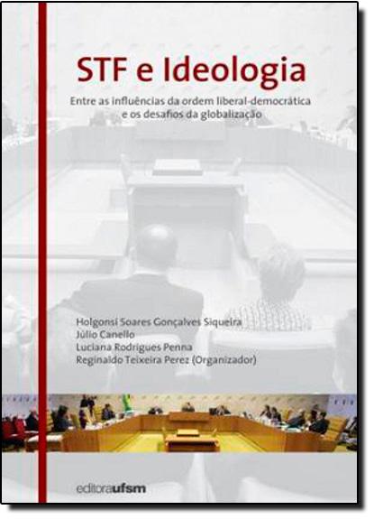 STF e Ideologia: Entre as influências da ordem liberal-democrática e os desafios da globalização, livro de Reginaldo Teixeira Perez