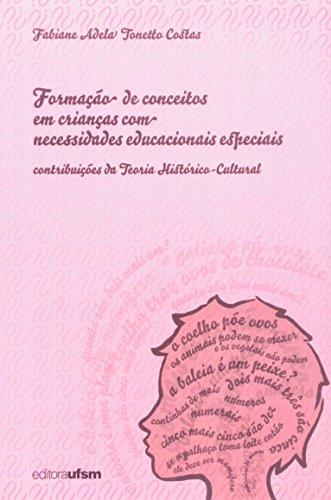 Formação De Conceitos Em Crianças Com Necessidades Educacionais Especiais. Contribuições Da Teoria Histórico-Cultural, livro de Fabiane Adelatonetto Costas