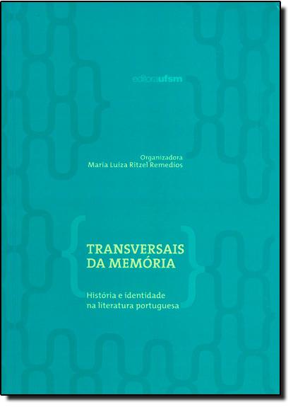 Transversais da Memória: História e Identidade na Literatura Portuguesa, livro de Maria Luiza Ritzel de Remédios