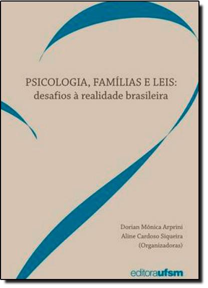 Psicologia, Famílias e Leis: Desafios à Realidade Brasileira, livro de Dorian Mônica Arpini | Aline Cardoso Siqueira