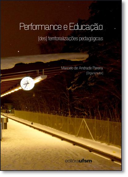 Performance e Educação: Des-territorializações Pedagógicas, livro de Marcelo de Andrade Pereira