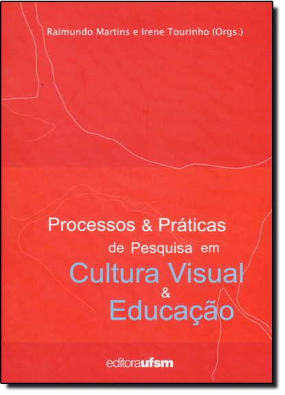 Processo e Práticas de Pesquisa em Cultura Visual e Educação, livro de Raimundo Martins