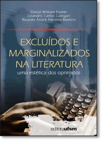 Excluídos e Marginalizados na Literatura: Uma Estética dos Oprimidos, livro de David William Foster