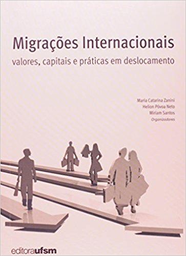 Migrações Internacionais: Valores, Capitais e Práticas em Deslocamento, livro de Maria Catarina Zanini