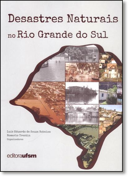 Desastres Naturais no Rio Grande do Sul, livro de Luiz Eduardo de Sousa Robaina