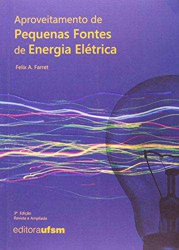 Aproveitamento De Pequenas Fontes De Energia Elétrica, livro de Felix Alberto Farret