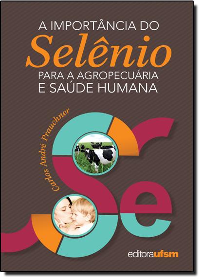 Importância do Selênio Para a Agropecuária e Saúde Humana, A, livro de Carlos André Prauchner