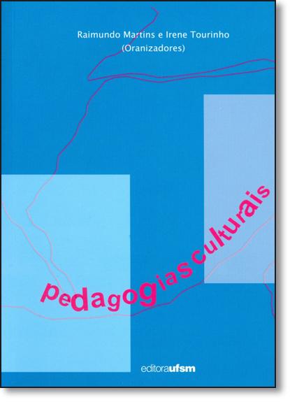 Pedagogias Culturais - Coleção Cultura Visual e Educação, livro de Raimundo Martins e Irene Tourinho