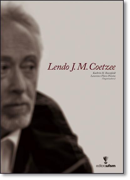 Lendo J. M. Coetzee, livro de Kathrin H. Rosenfield