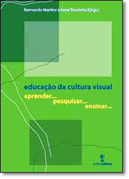 Educação da Cultura Visual: Aprender ... Pesquisar... Ensinar, livro de Raimundo Martins