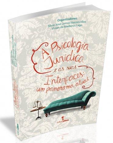 A psicologia jurídica e as suas interfaces, livro de Silvio José Lemos Vasconcellos e Vivian De Medeiros Lago (orgs.)