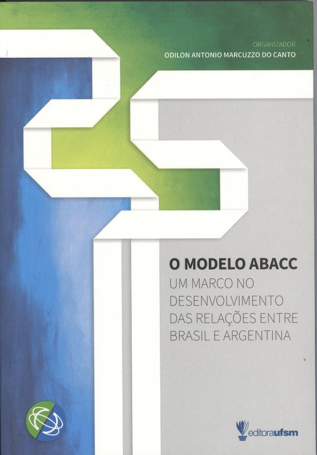 O Modelo ABACC. Um marco no desenvolvimento das relações entre Brasil e Argentina, livro de Odilon Antonio Marcuzzo do Canto