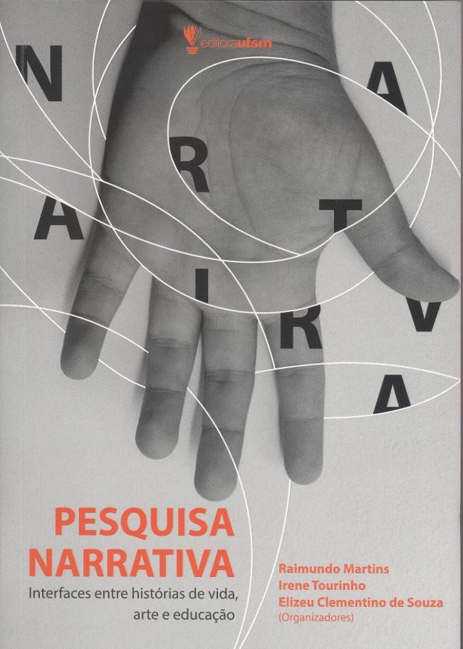 Pesquisa Narrativa: Interfaces entre histórias de vida, arte e educação, livro de Irene Tourinho e Elizeu Clementino de Souza (Orgs.) Raimundo Martins