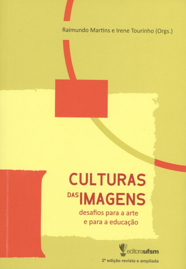 Culturas das Imagens: desafios para a arte e para a educação - 2ª ed, livro de Raimundo Martins e Irene Tourinho