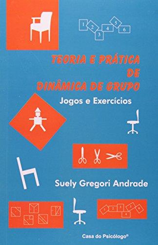 Teoria e prática de dinâmica de grupo: jogos e exercícios, livro de SUELY GREGORI ANDRADE