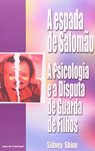 A espada de Salomão: a psicologia e a disputa de guarda de filhos, livro de SIDNEY KIYOSHI SHINE