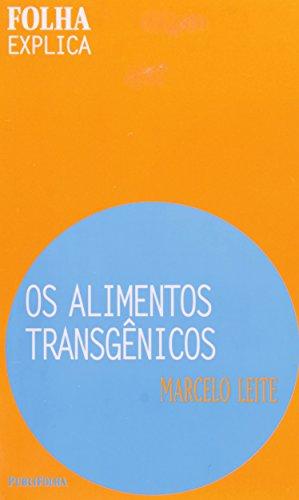 Os Alimentos Transgênicos - Coleção Folha Explica, livro de Marcelo Leite