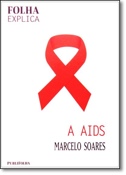 Aids, A - Série Folha Explica, livro de Marcelo Soares