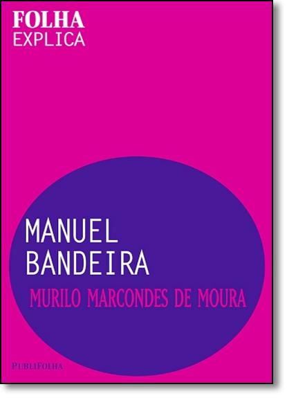 Manuel Bandeira - Série Folha Explica, livro de Murilo Marcondes de Moura