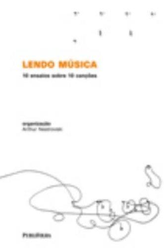 Lendo Musica. 10 Ensaios Sobre 10 Canções, livro de Noemi Jaffe, Lorenzo Mammi, Maria Rita Kehl