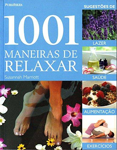 1001 Maneiras De Relaxar. Sugestoes De Lazer, Saude, Alimentação E Execicios, livro de Susannah Marriott