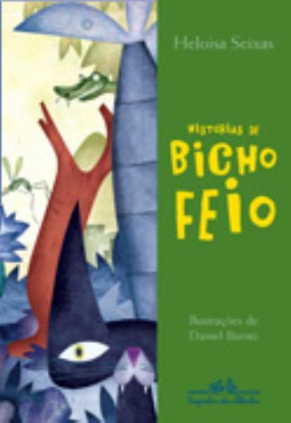 HISTÓRIAS DE BICHO FEIO, livro de Heloisa Seixas