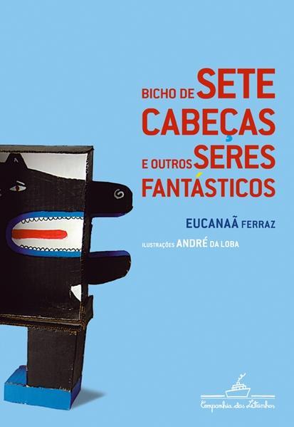 Bicho de sete cabeças e outros seres fantásticos, livro de Eucanaã Ferraz