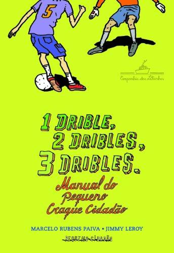 1 Drible, 2 Dribles, 3 Dribles: Manual do Pequeno Craque Cidadão, livro de Marcelo Rubens Paiva