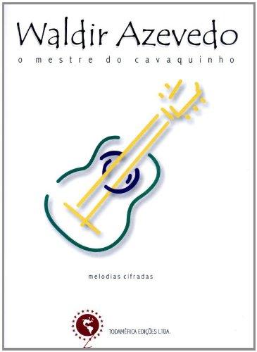 WALDIR AZEVEDO: O MESTRE DO CAVAQUINHO, livro de Waldir Azevedo