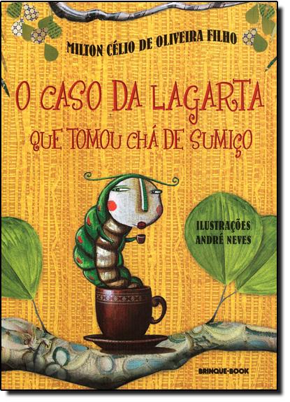 Caso da Lagarta que Tomou Chá de Sumiço, O, livro de Milton Célio de Oliveira Filho