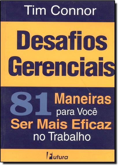 DESAFIOS GERENCIAIS - 81 MANEIRAS PARA VOCE SER MAIS FELIZ NO TRABALHO, livro de CONNOR