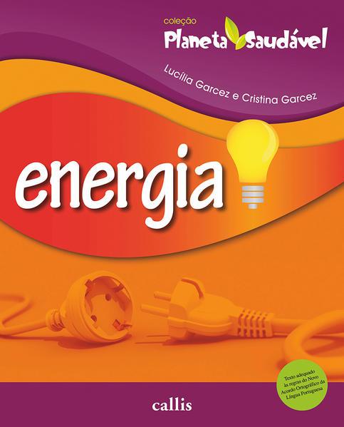 Energia - Coleção Planeta Saudável, livro de Lucília Garcez | Cristina Garcez