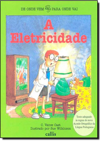 Eletricidade - Coleção de Onde Vem Para Onde VaI, A, livro de C. Vance Cast